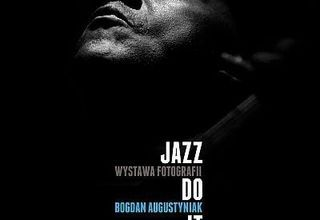 Wystawa fotografii Bogdana Augustyniaka: JAZZ DO IT